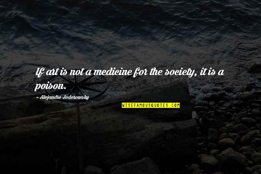 Mencintaimu Quotes By Alejandro Jodorowsky: If art is not a medicine for the