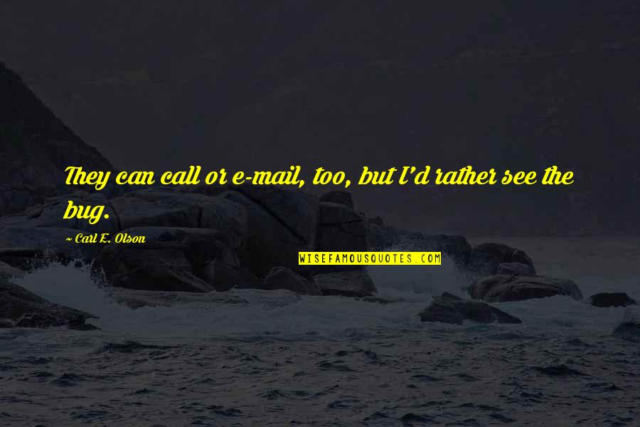 Mencintaimu Quotes By Carl E. Olson: They can call or e-mail, too, but I'd