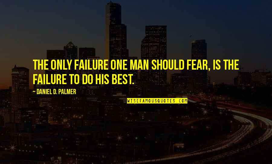 Mencintaimu Quotes By Daniel D. Palmer: The only failure one man should fear, is