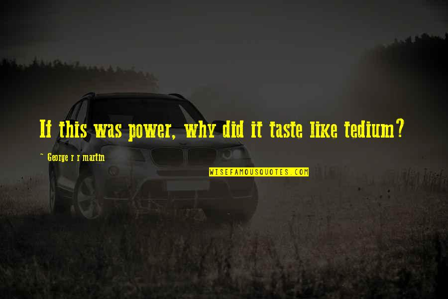 Mencintaimu Quotes By George R R Martin: If this was power, why did it taste