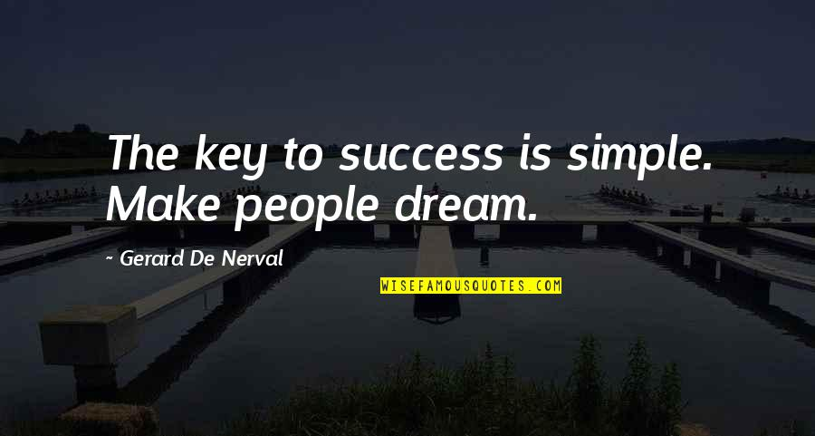 Mencintaimu Quotes By Gerard De Nerval: The key to success is simple. Make people