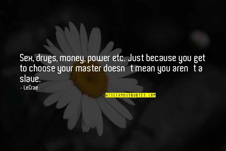 Mencintaimu Quotes By LeCrae: Sex, drugs, money, power etc. Just because you