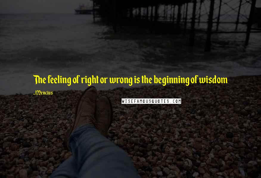 Mencius quotes: The feeling of right or wrong is the beginning of wisdom