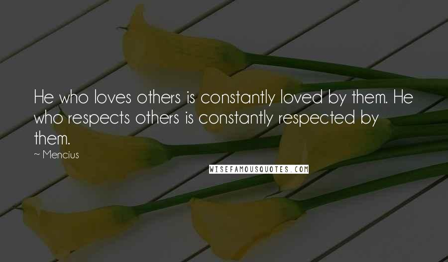 Mencius quotes: He who loves others is constantly loved by them. He who respects others is constantly respected by them.