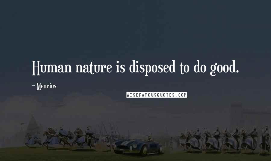 Mencius quotes: Human nature is disposed to do good.