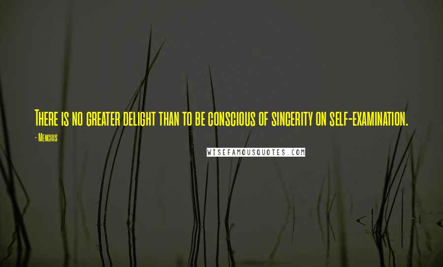 Mencius quotes: There is no greater delight than to be conscious of sincerity on self-examination.
