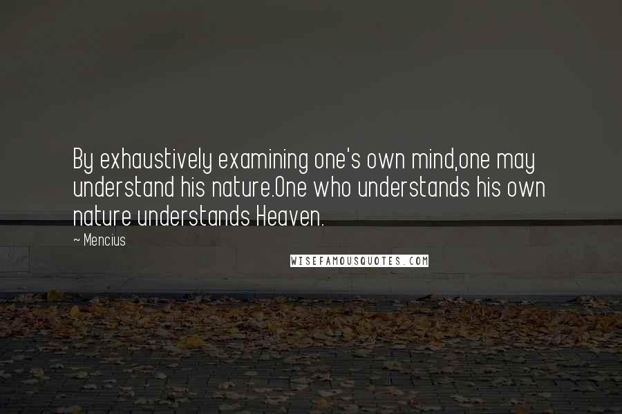 Mencius quotes: By exhaustively examining one's own mind,one may understand his nature.One who understands his own nature understands Heaven.