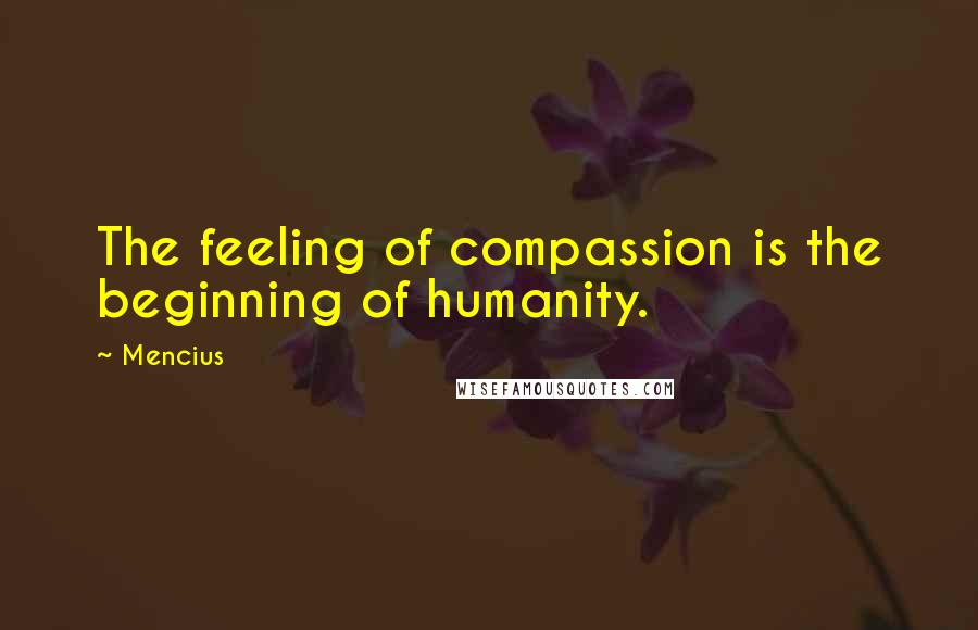 Mencius quotes: The feeling of compassion is the beginning of humanity.