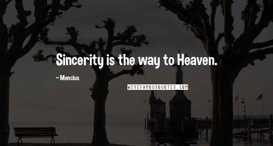 Mencius quotes: Sincerity is the way to Heaven.