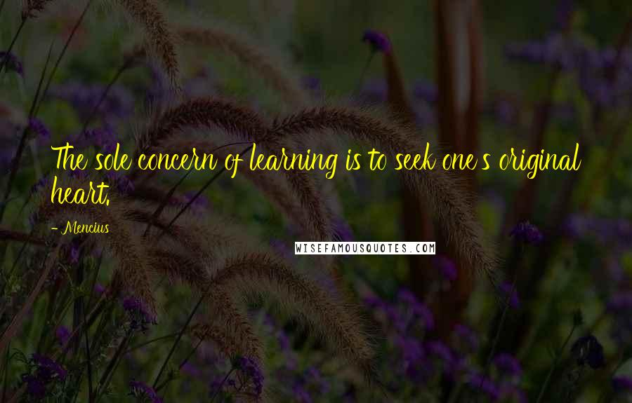 Mencius quotes: The sole concern of learning is to seek one's original heart.