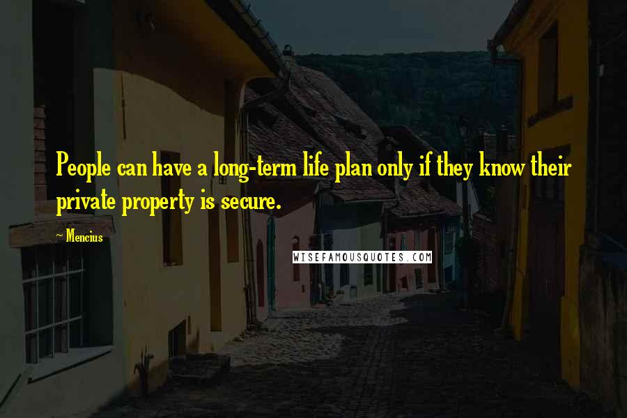 Mencius quotes: People can have a long-term life plan only if they know their private property is secure.