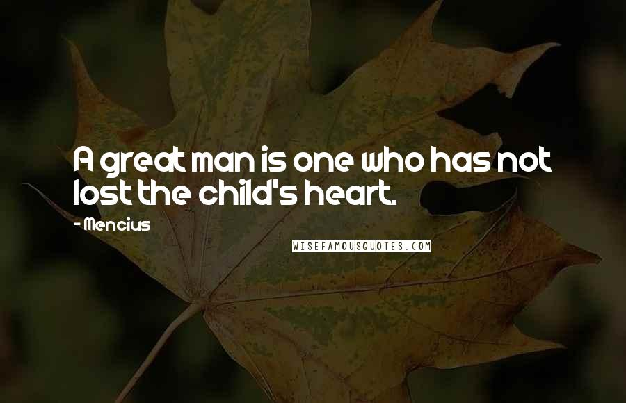 Mencius quotes: A great man is one who has not lost the child's heart.