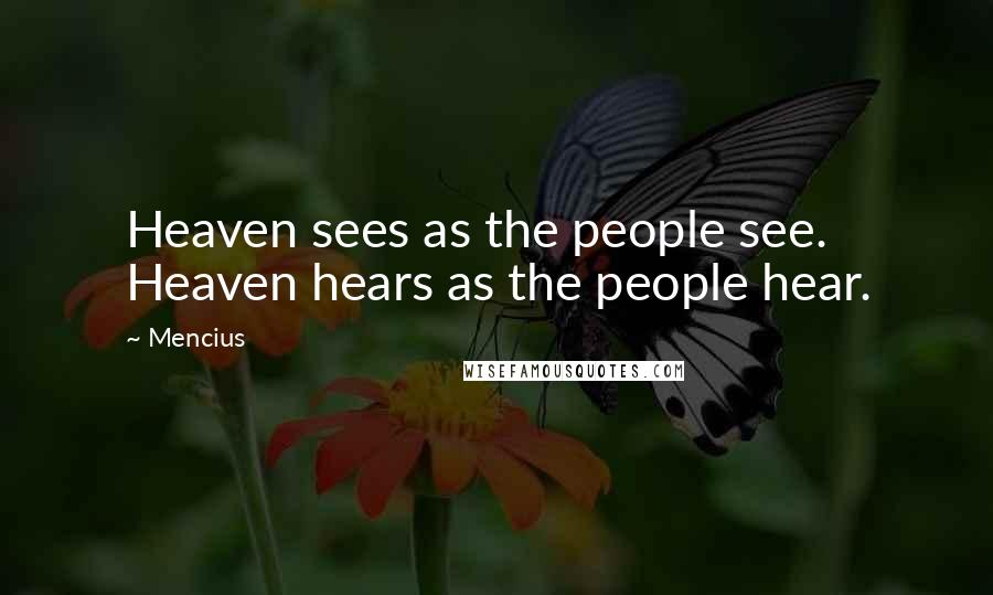 Mencius quotes: Heaven sees as the people see. Heaven hears as the people hear.