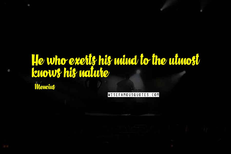 Mencius quotes: He who exerts his mind to the utmost knows his nature