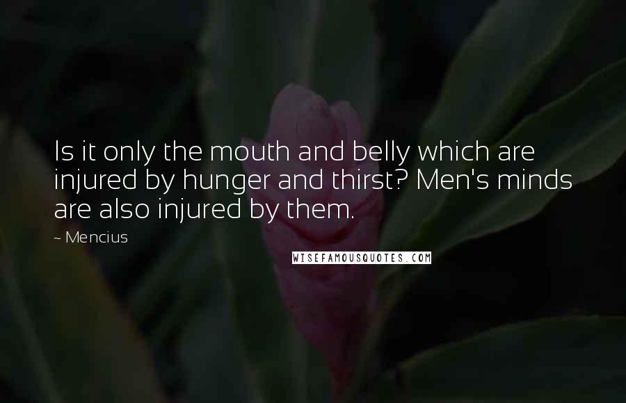 Mencius quotes: Is it only the mouth and belly which are injured by hunger and thirst? Men's minds are also injured by them.