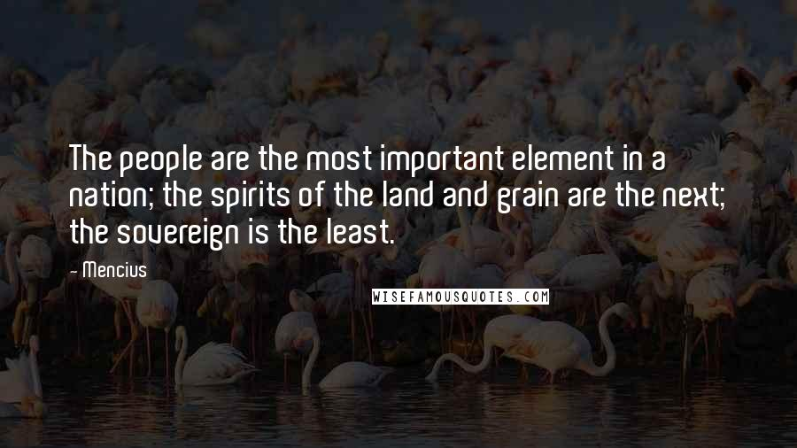 Mencius quotes: The people are the most important element in a nation; the spirits of the land and grain are the next; the sovereign is the least.