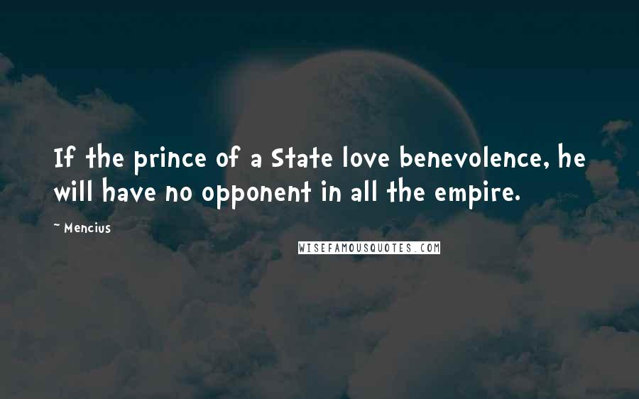 Mencius quotes: If the prince of a State love benevolence, he will have no opponent in all the empire.