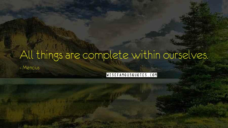 Mencius quotes: All things are complete within ourselves.