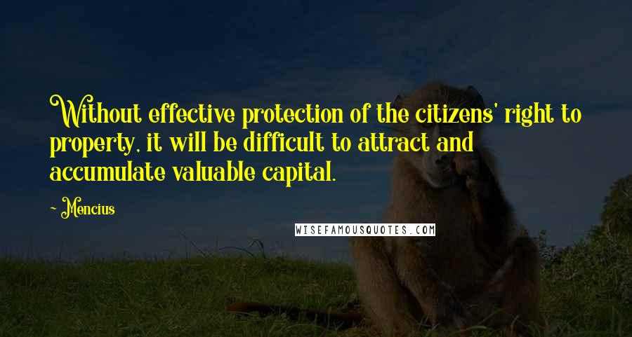 Mencius quotes: Without effective protection of the citizens' right to property, it will be difficult to attract and accumulate valuable capital.