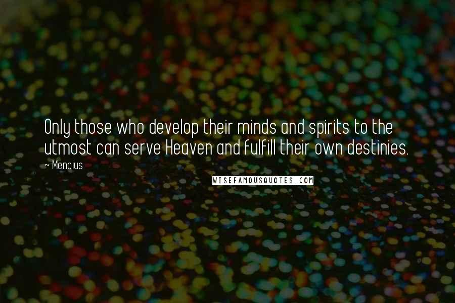 Mencius quotes: Only those who develop their minds and spirits to the utmost can serve Heaven and fulfill their own destinies.