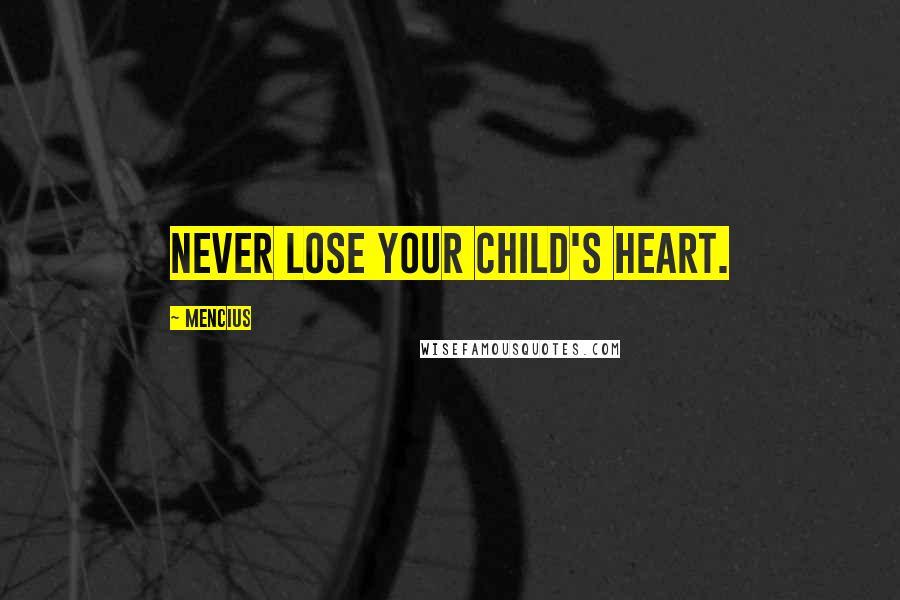 Mencius quotes: Never lose your child's heart.
