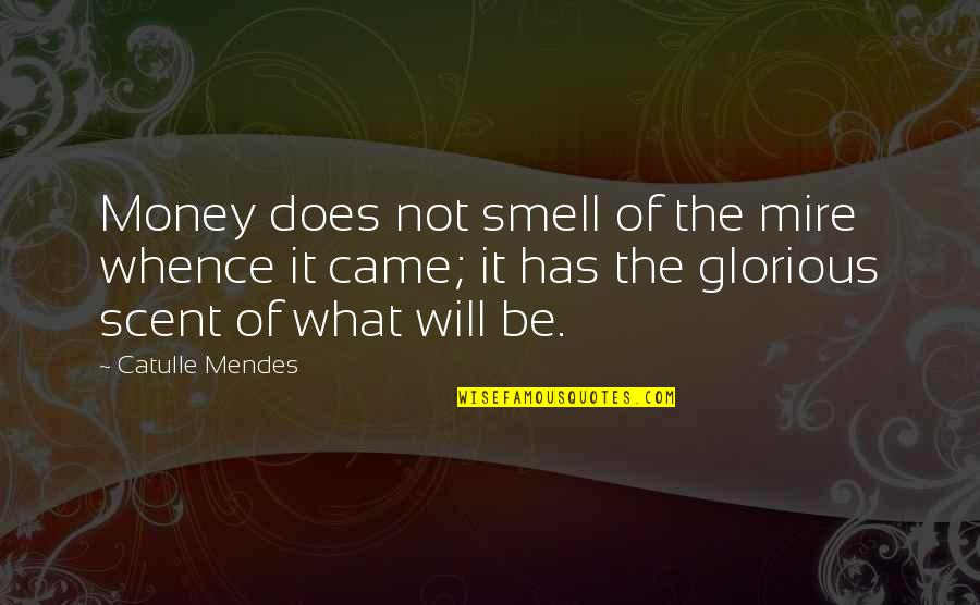 Mendes Quotes By Catulle Mendes: Money does not smell of the mire whence