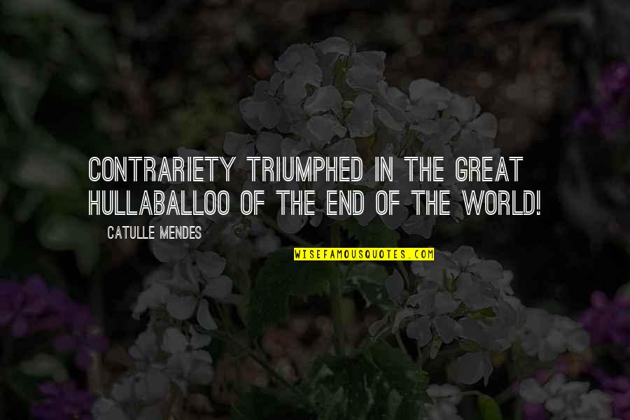 Mendes Quotes By Catulle Mendes: Contrariety triumphed in the great hullaballoo of the