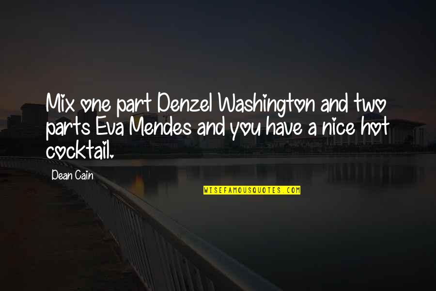 Mendes Quotes By Dean Cain: Mix one part Denzel Washington and two parts