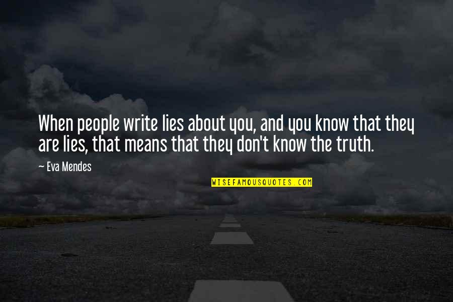 Mendes Quotes By Eva Mendes: When people write lies about you, and you