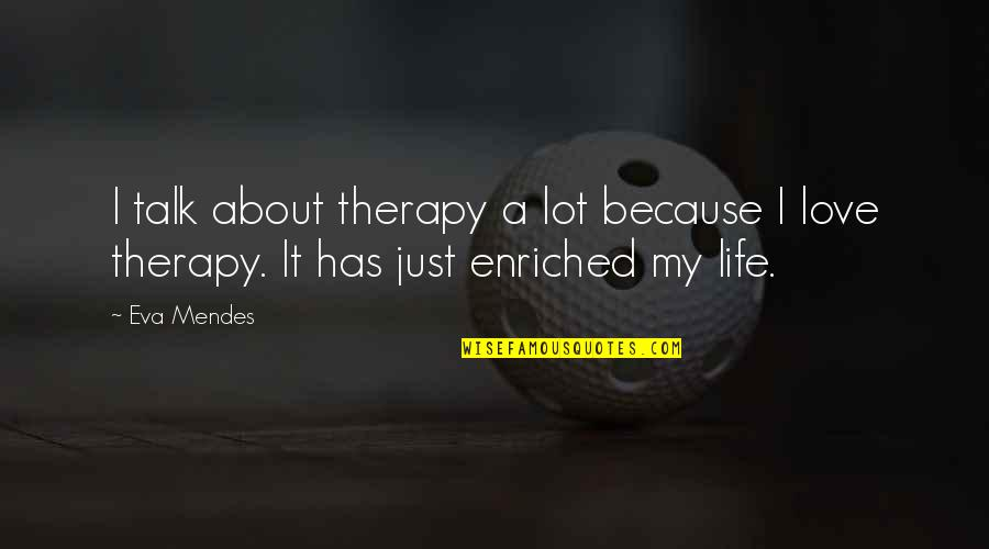 Mendes Quotes By Eva Mendes: I talk about therapy a lot because I
