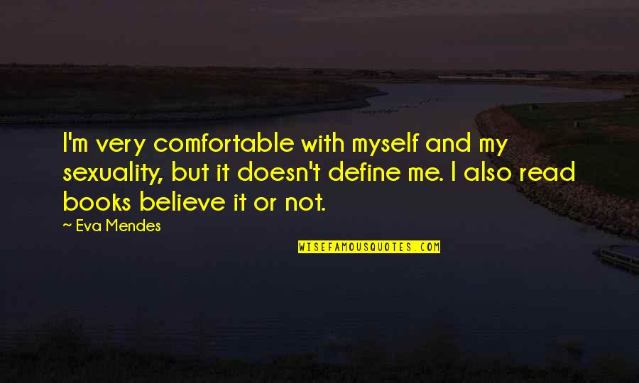 Mendes Quotes By Eva Mendes: I'm very comfortable with myself and my sexuality,