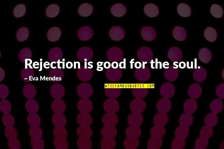 Mendes Quotes By Eva Mendes: Rejection is good for the soul.