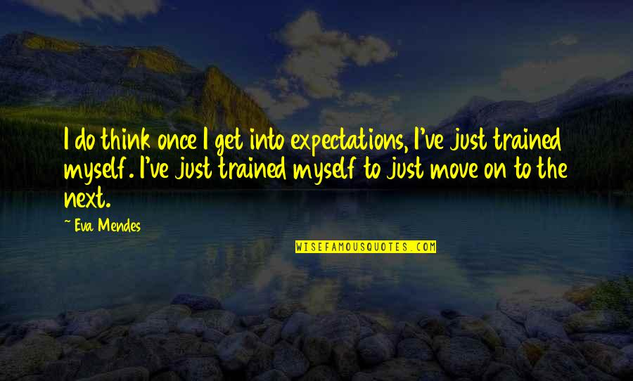 Mendes Quotes By Eva Mendes: I do think once I get into expectations,