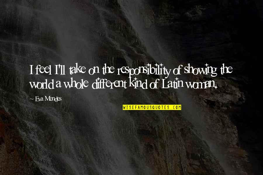 Mendes Quotes By Eva Mendes: I feel I'll take on the responsibility of