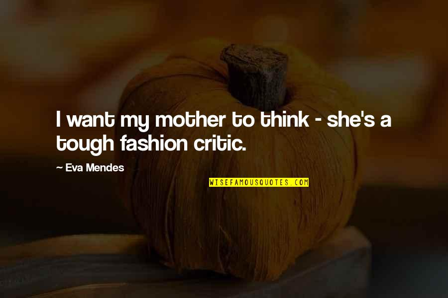 Mendes Quotes By Eva Mendes: I want my mother to think - she's