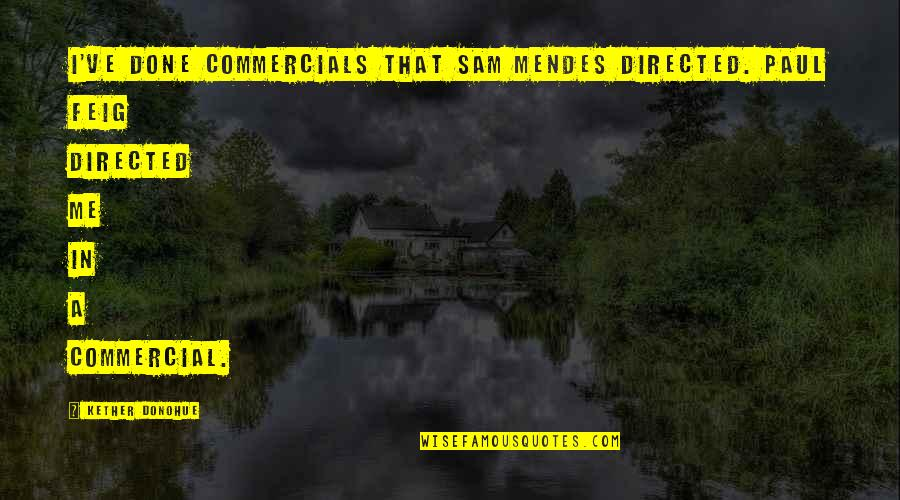 Mendes Quotes By Kether Donohue: I've done commercials that Sam Mendes directed. Paul