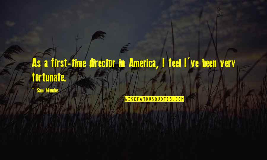 Mendes Quotes By Sam Mendes: As a first-time director in America, I feel