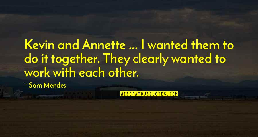 Mendes Quotes By Sam Mendes: Kevin and Annette ... I wanted them to