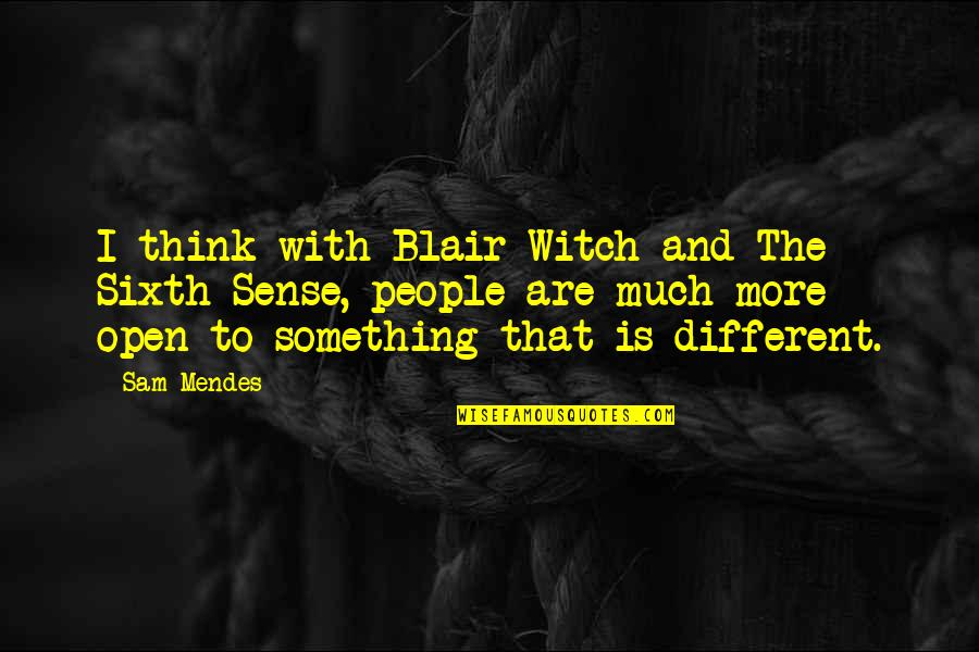 Mendes Quotes By Sam Mendes: I think with Blair Witch and The Sixth