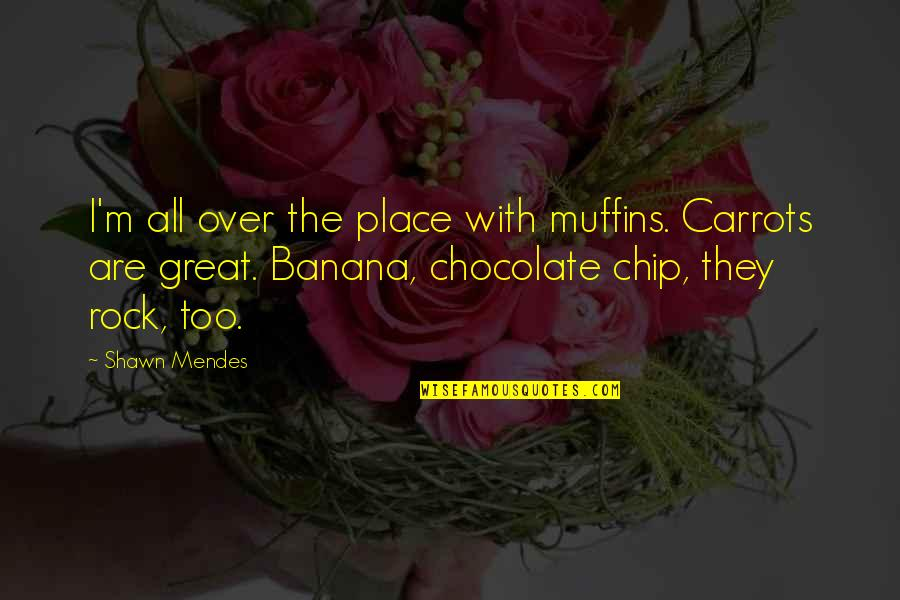 Mendes Quotes By Shawn Mendes: I'm all over the place with muffins. Carrots