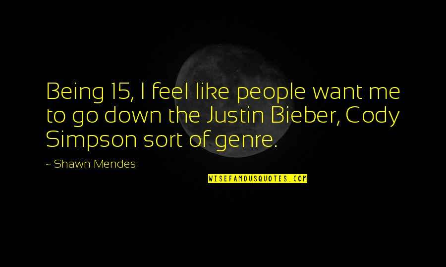 Mendes Quotes By Shawn Mendes: Being 15, I feel like people want me