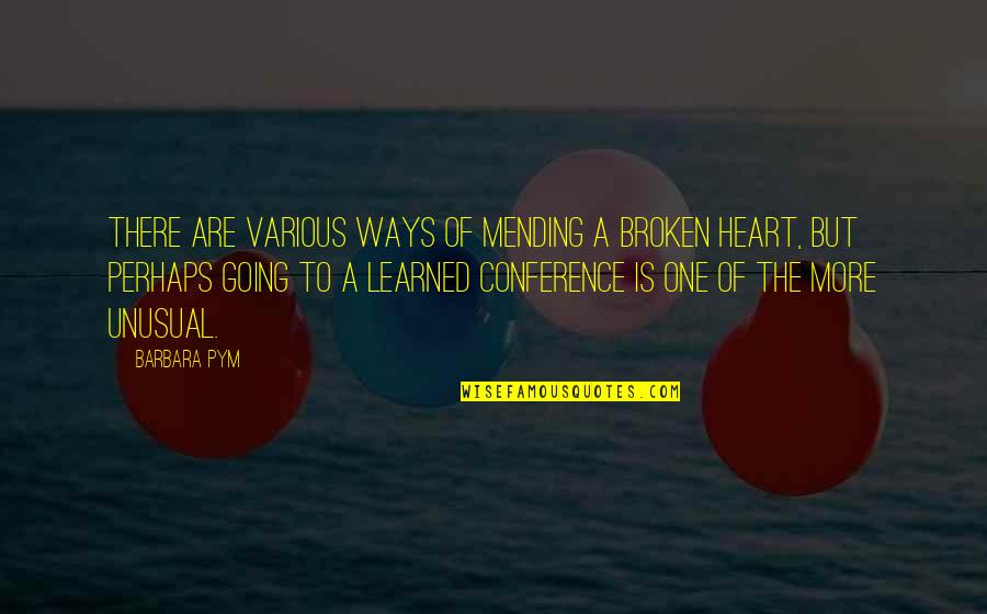 Mending A Broken Heart Quotes By Barbara Pym: There are various ways of mending a broken