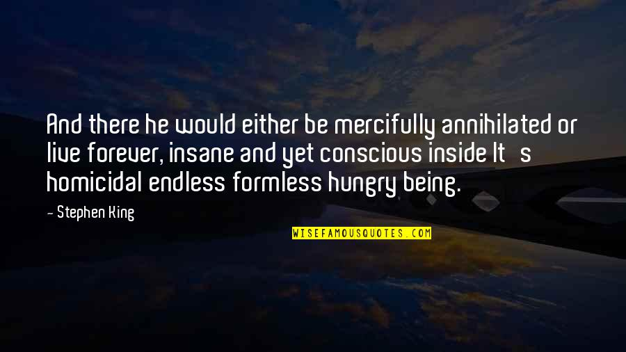Mending A Friendship Quotes By Stephen King: And there he would either be mercifully annihilated