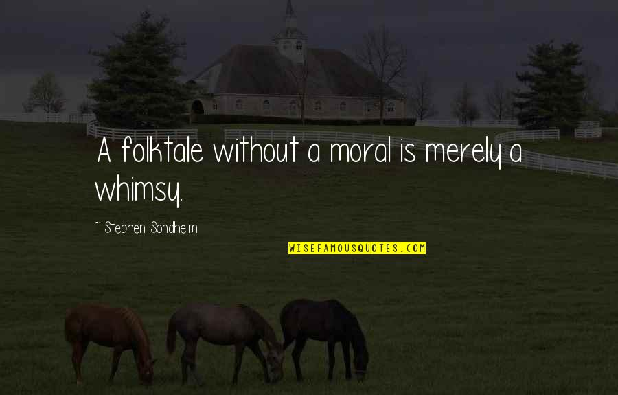 Mending A Friendship Quotes By Stephen Sondheim: A folktale without a moral is merely a