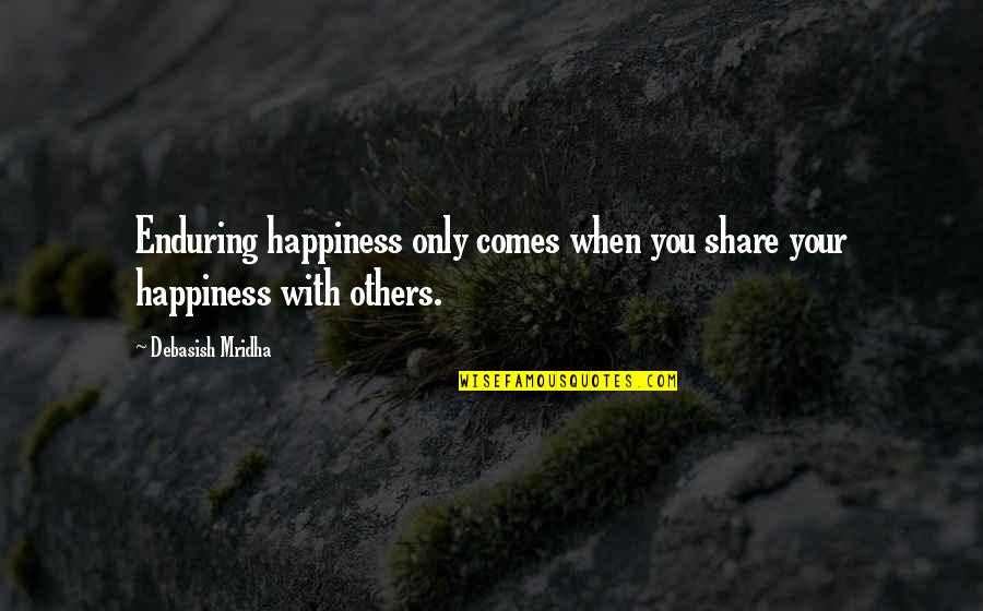 Mengajar Quotes By Debasish Mridha: Enduring happiness only comes when you share your