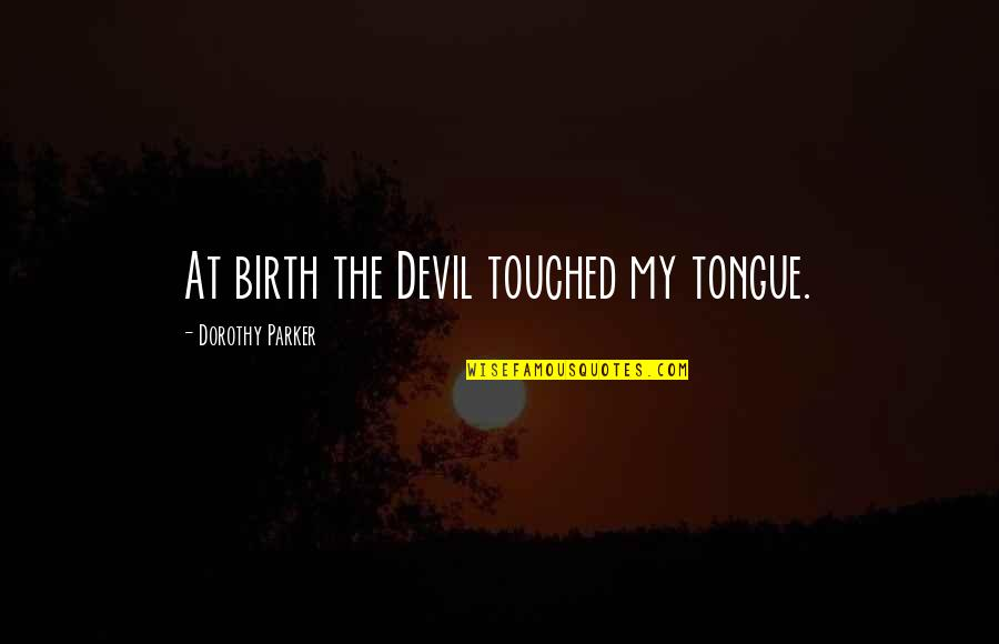 Mengajar Quotes By Dorothy Parker: At birth the Devil touched my tongue.