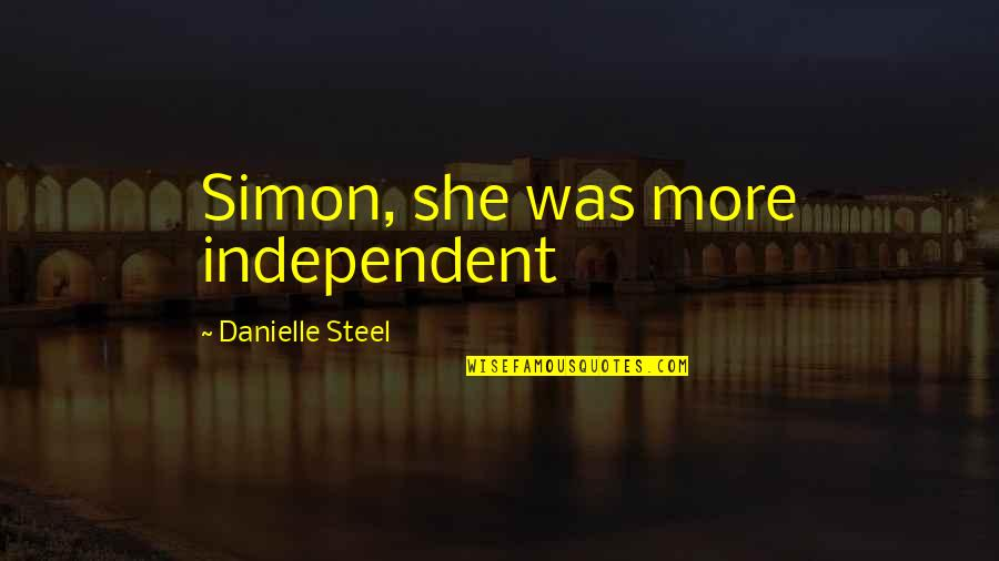 Mengalah Quotes By Danielle Steel: Simon, she was more independent