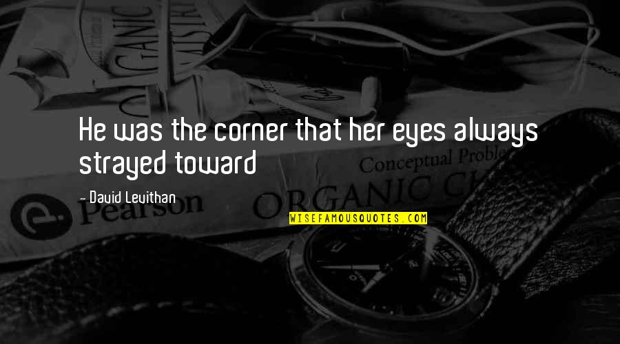 Mengalah Quotes By David Levithan: He was the corner that her eyes always