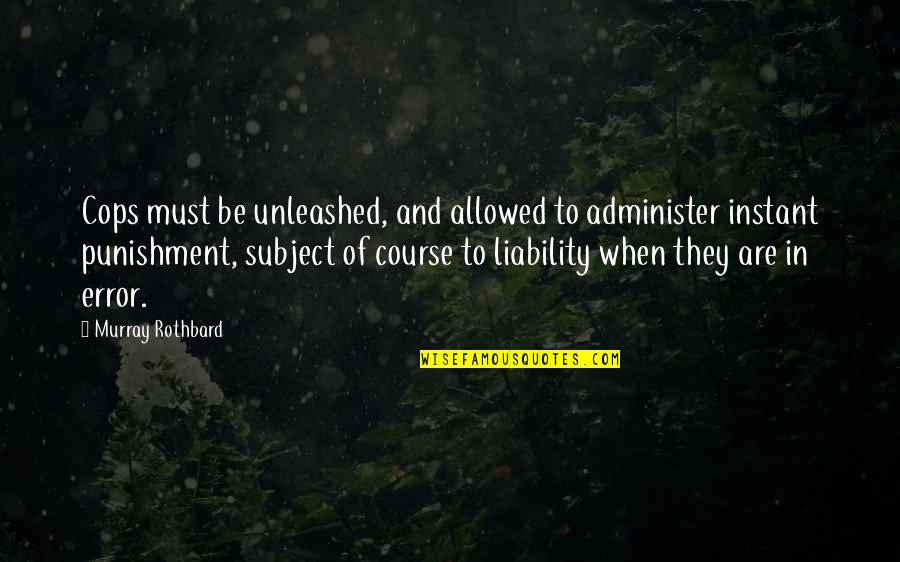 Mengalah Quotes By Murray Rothbard: Cops must be unleashed, and allowed to administer
