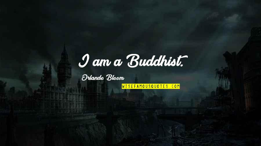 Mengalah Quotes By Orlando Bloom: I am a Buddhist.